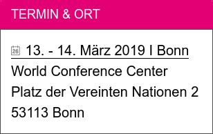 Termin & Ort   13. - 14. März 2019 I Bonn  World Conference Center  Platz der Vereinten Nationen 2 53113 Bonn